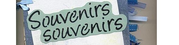 Souvenirs souvenirs partie 1